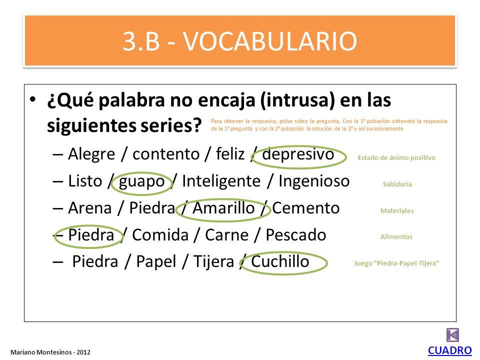 3.B - VOCABULARIO ¿Qué palabra no encaja (intrusa) en las siguientes series Alegre / contento / feliz / depresivo.