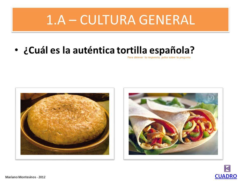1.A – CULTURA GENERAL ¿Cuál es la auténtica tortilla española CUADRO