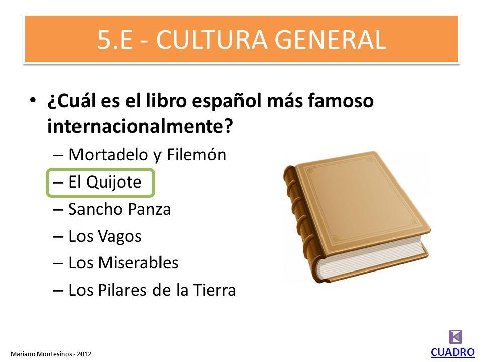 5.E - CULTURA GENERAL ¿Cuál es el libro español más famoso internacionalmente Mortadelo y Filemón.