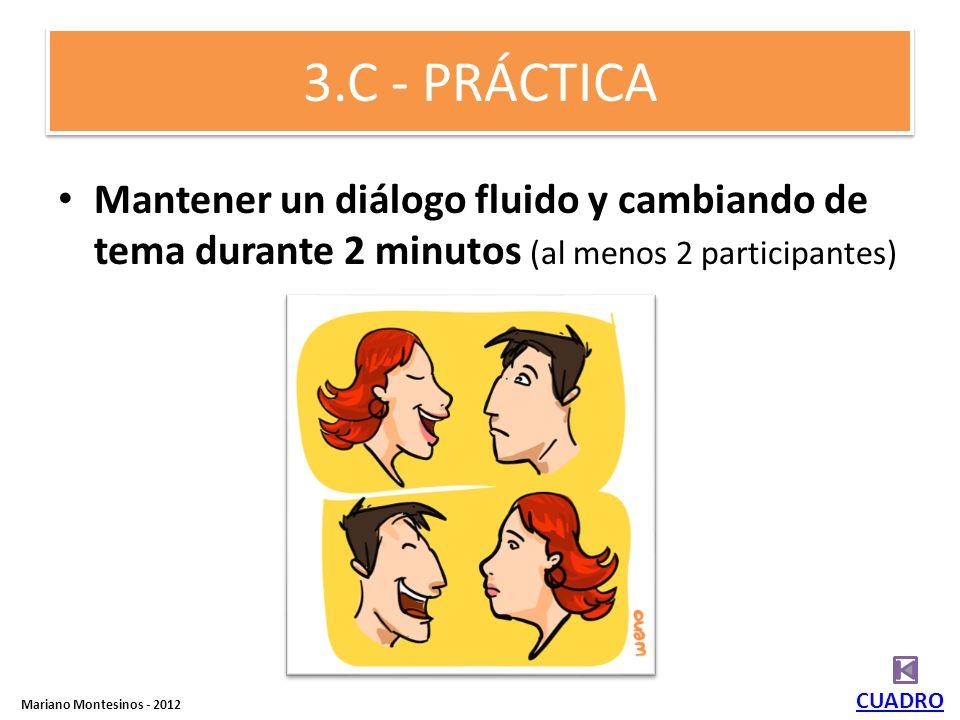 3.C - PRÁCTICAMantener un diálogo fluido y cambiando de tema durante 2 minutos (al menos 2 participantes)