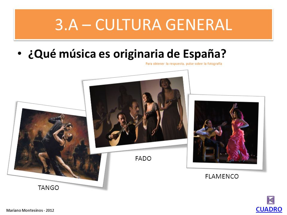 3.A – CULTURA GENERAL ¿Qué música es originaria de España FADO