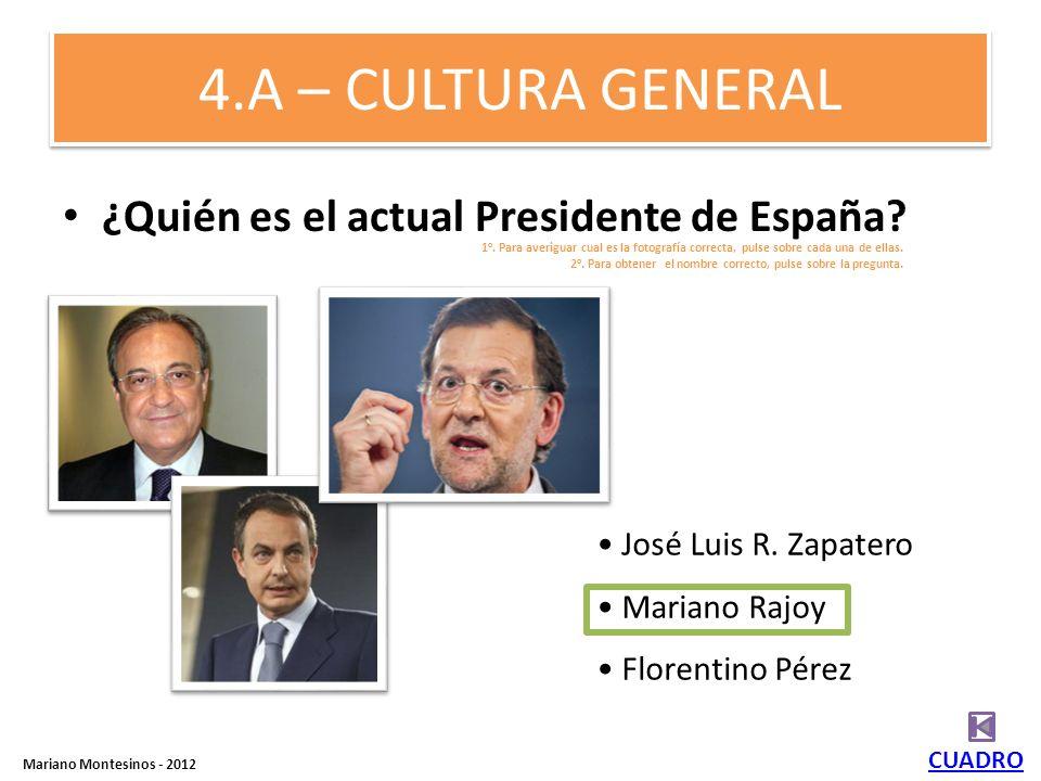 4.A – CULTURA GENERAL ¿Quién es el actual Presidente de España