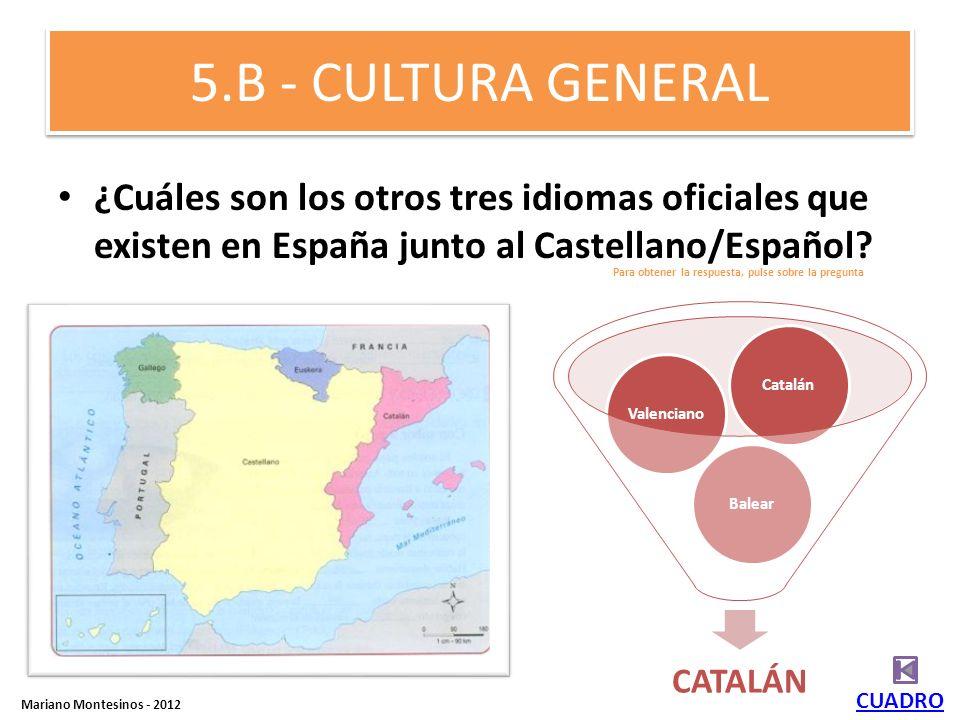 5.B - CULTURA GENERAL ¿Cuáles son los otros tres idiomas oficiales que existen en España junto al Castellano/Español