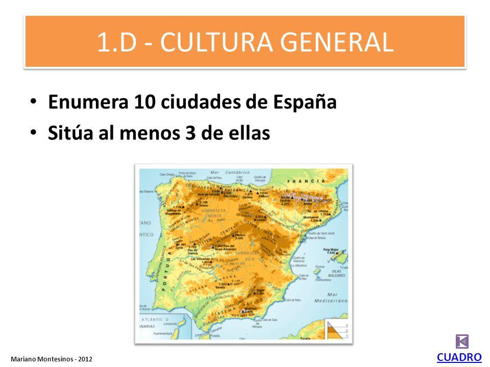 1.D - CULTURA GENERAL Enumera 10 ciudades de España