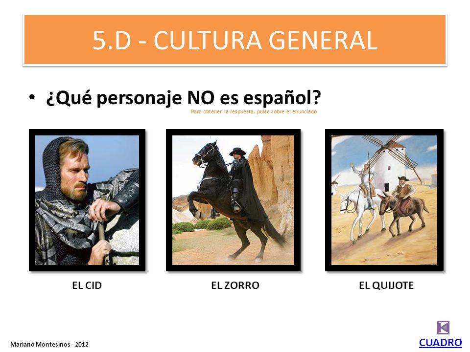 5.D - CULTURA GENERAL ¿Qué personaje NO es español EL CID EL ZORRO