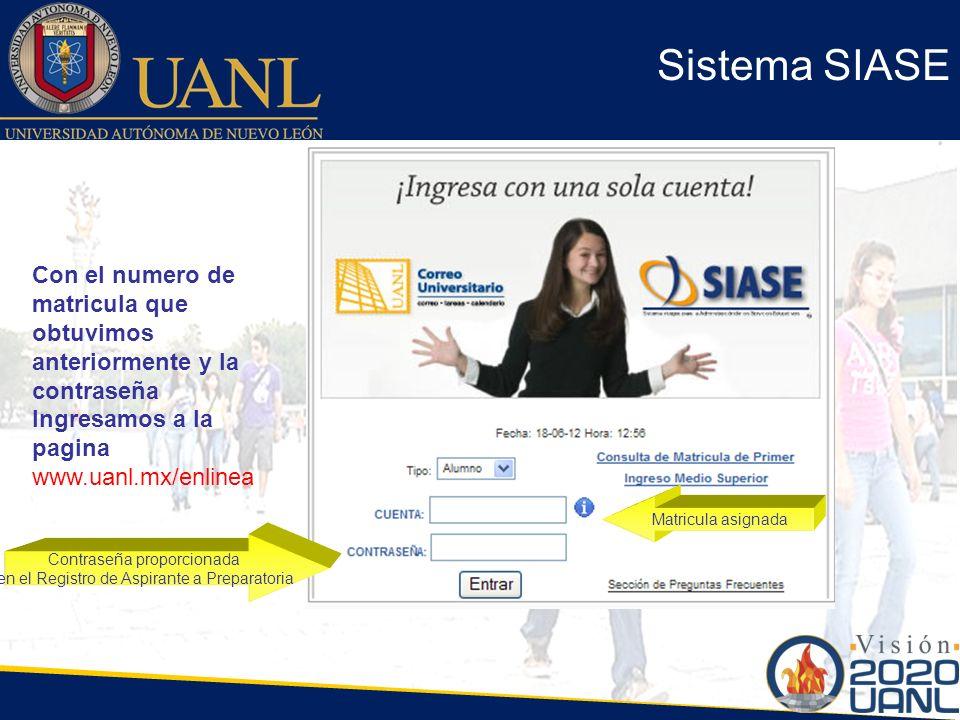 Sistema SIASE Con el numero de matricula que obtuvimos anteriormente y la contraseña. Ingresamos a la pagina www.uanl.mx/enlinea.