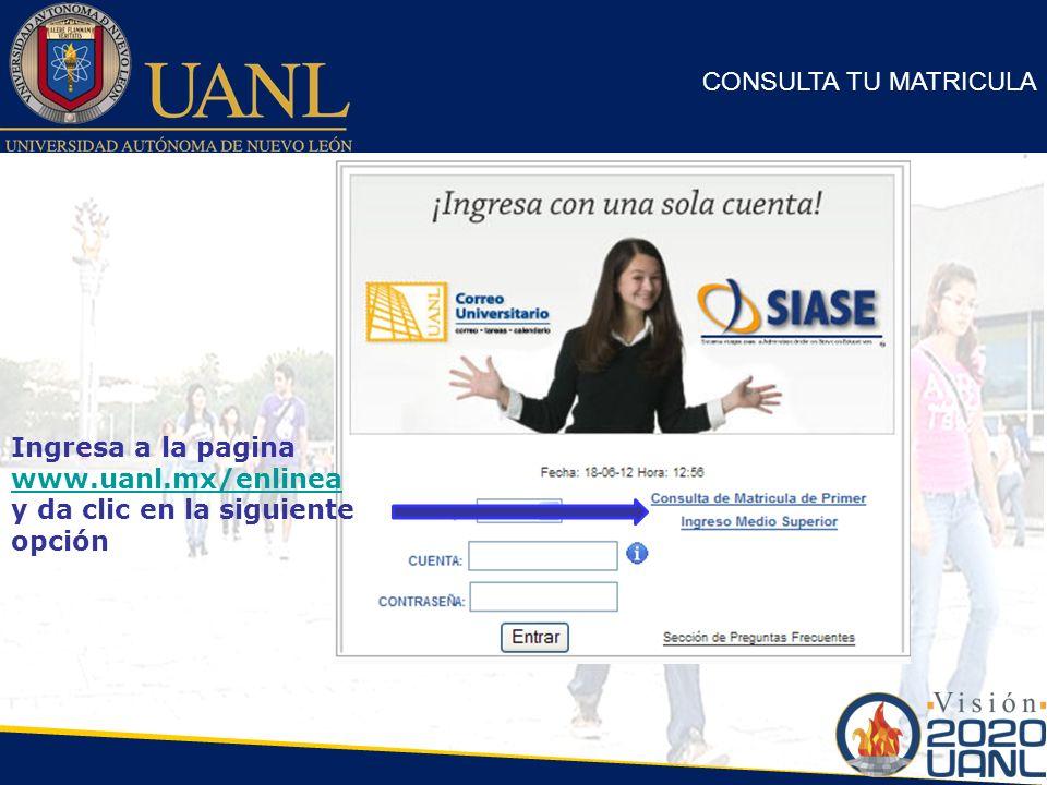 CONSULTA TU MATRICULA Ingresa a la pagina www.uanl.mx/enlinea y da clic en la siguiente opción 8