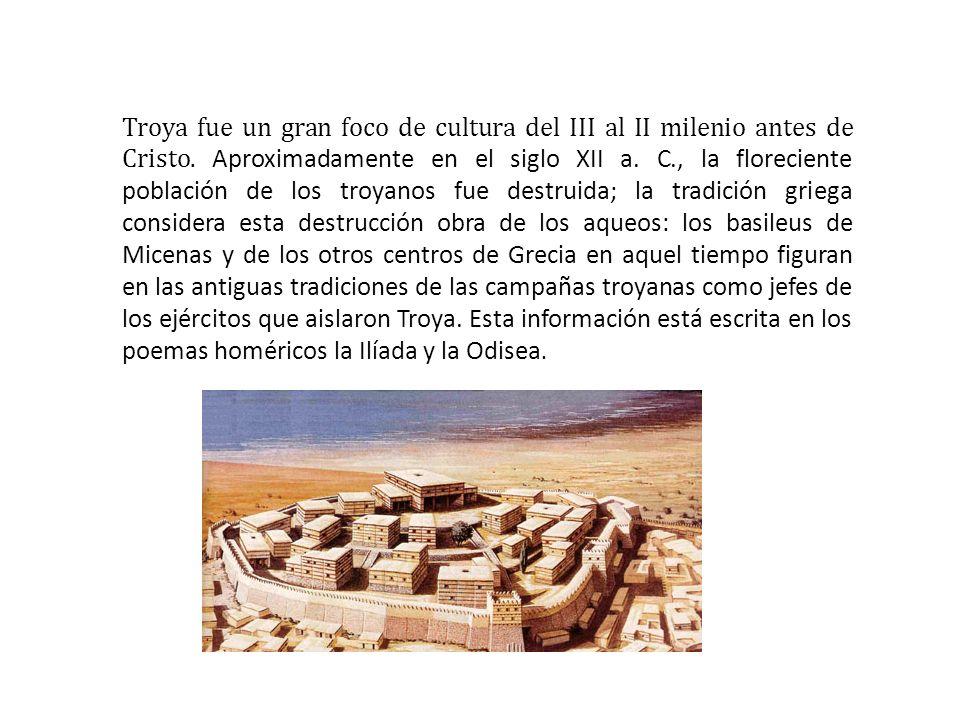 Troya fue un gran foco de cultura del III al II milenio antes de Cristo.