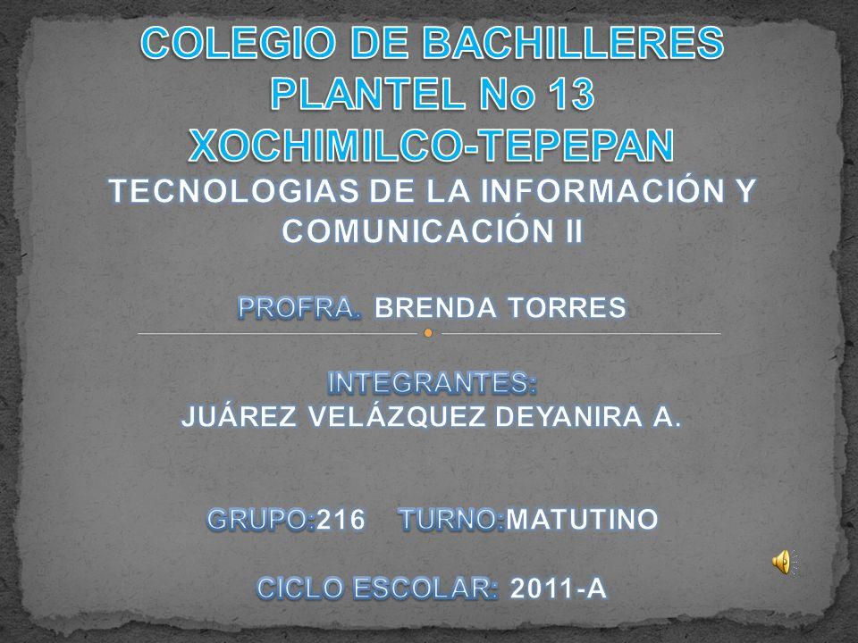 COLEGIO DE BACHILLERES PLANTEL No 13 XOCHIMILCO-TEPEPAN TECNOLOGIAS DE LA INFORMACIÓN Y COMUNICACIÓN II PROFRA.
