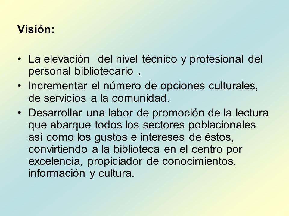 Visión: La elevación del nivel técnico y profesional del personal bibliotecario .