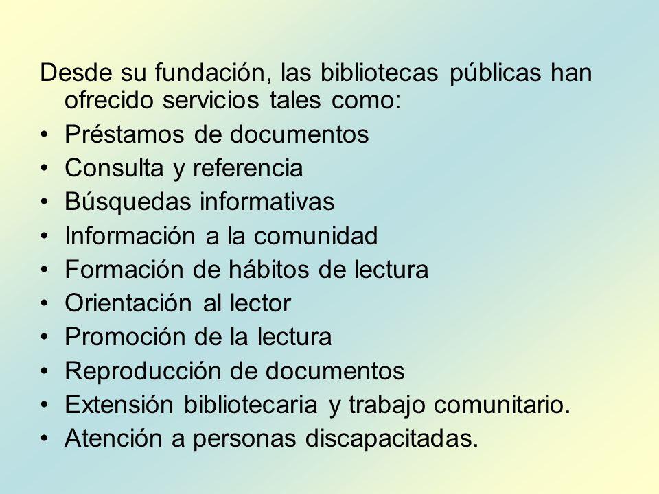 Desde su fundación, las bibliotecas públicas han ofrecido servicios tales como: