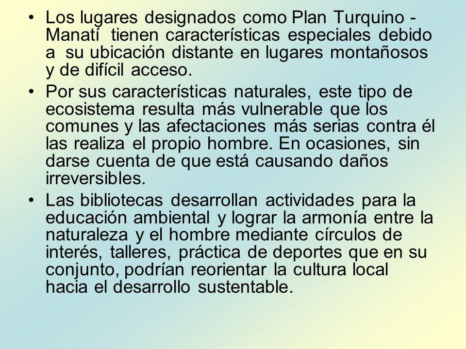 Los lugares designados como Plan Turquino -Manatí tienen características especiales debido a su ubicación distante en lugares montañosos y de difícil acceso.