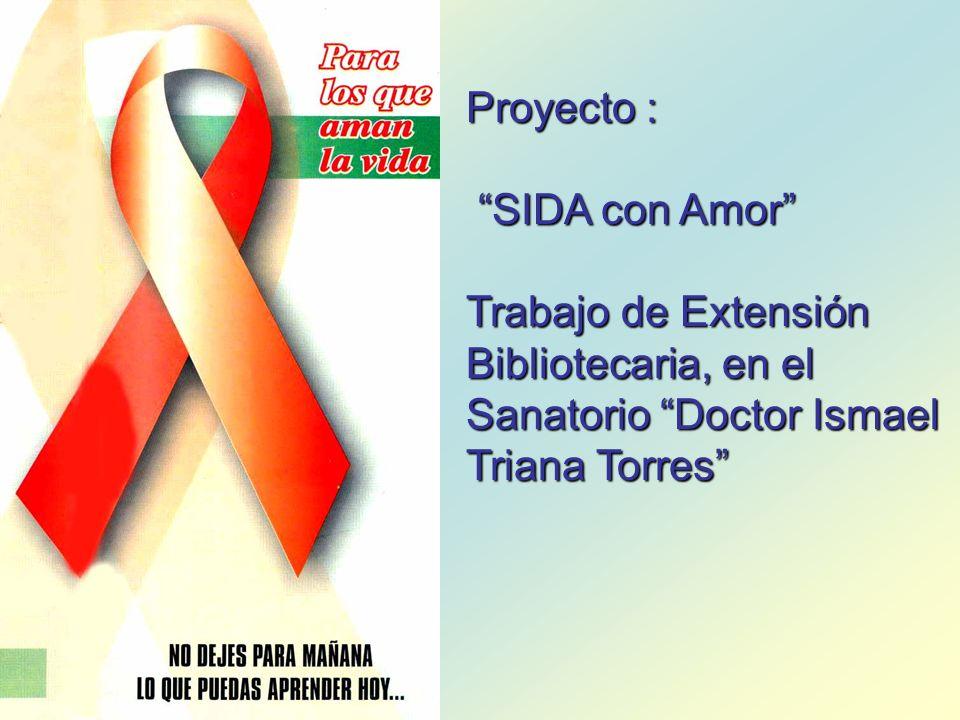 Proyecto : SIDA con Amor Trabajo de Extensión Bibliotecaria, en el Sanatorio Doctor Ismael Triana Torres