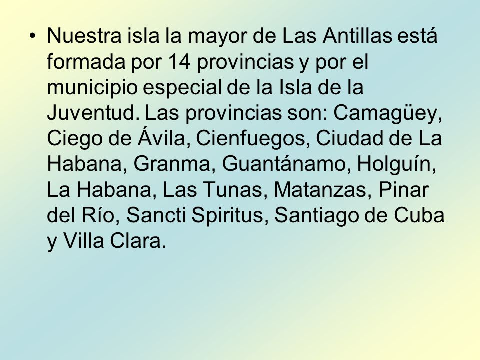 Nuestra isla la mayor de Las Antillas está formada por 14 provincias y por el municipio especial de la Isla de la Juventud.