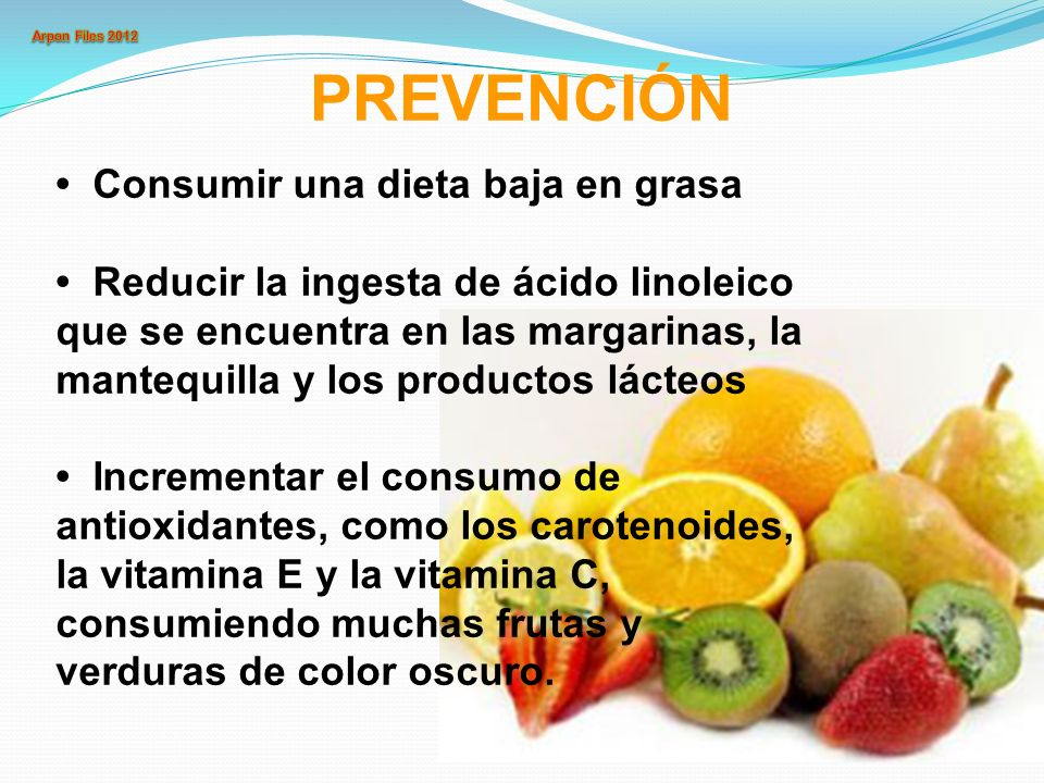 PREVENCIÓN • Consumir una dieta baja en grasa