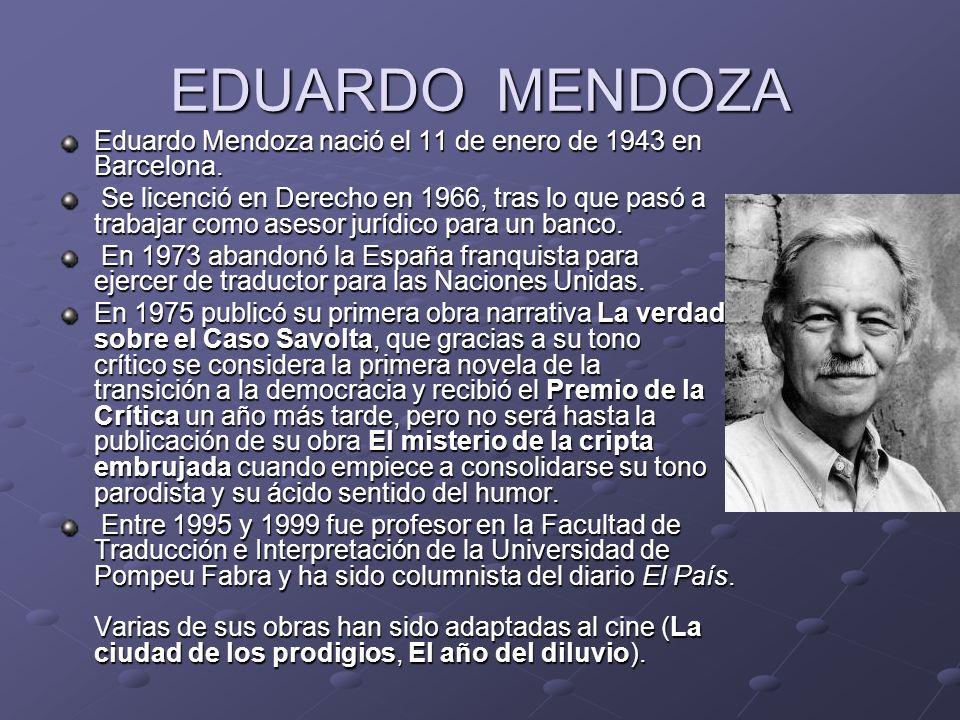 EDUARDO MENDOZA Eduardo Mendoza nació el 11 de enero de 1943 en Barcelona.