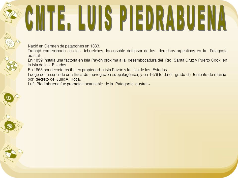 CMTE. LUIS PIEDRABUENA Nació en Carmen de patagones en 1833.
