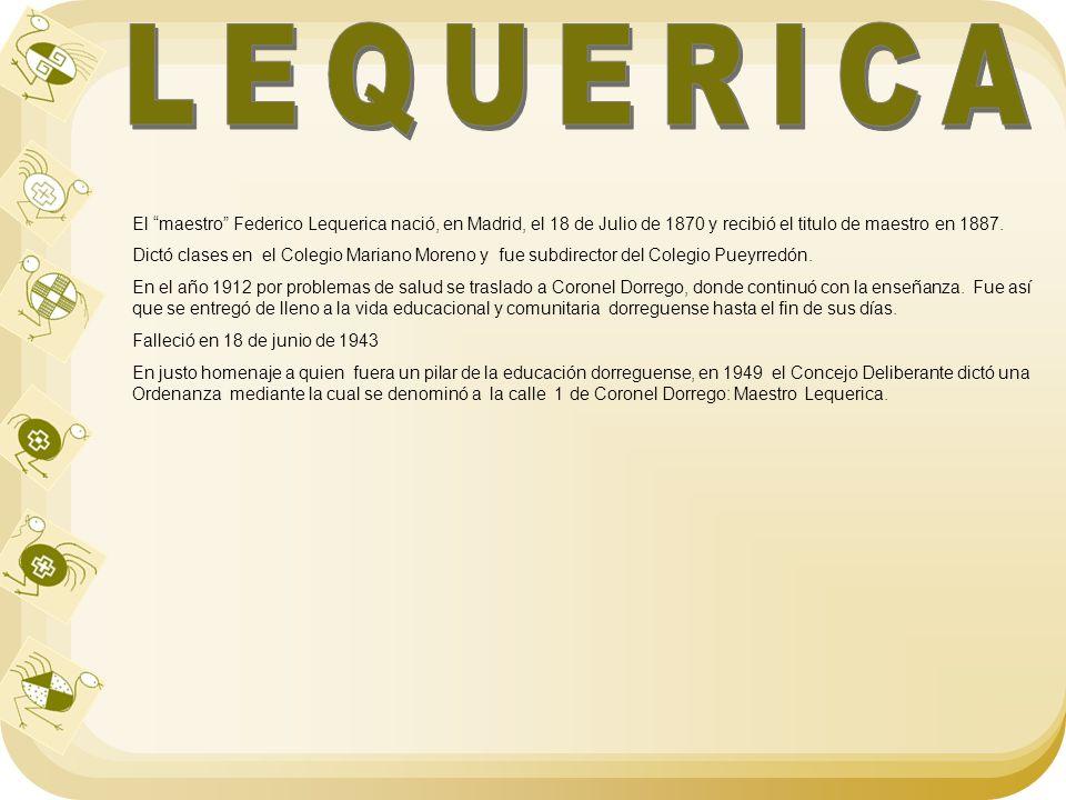 LEQUERICA El maestro Federico Lequerica nació, en Madrid, el 18 de Julio de 1870 y recibió el titulo de maestro en 1887.