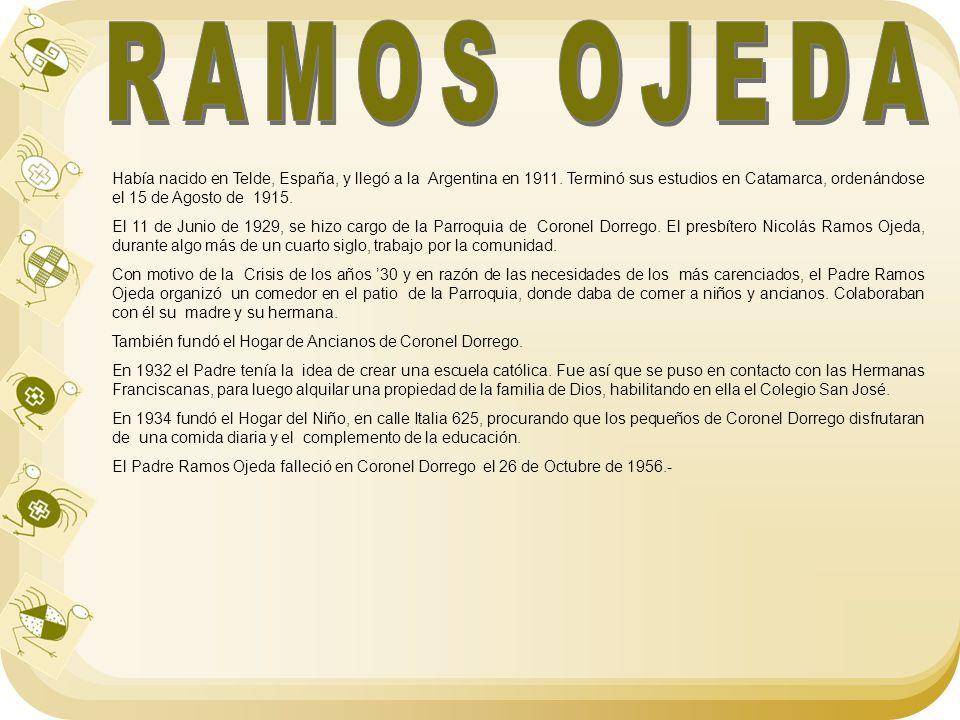 RAMOS OJEDA Había nacido en Telde, España, y llegó a la Argentina en 1911. Terminó sus estudios en Catamarca, ordenándose el 15 de Agosto de 1915.