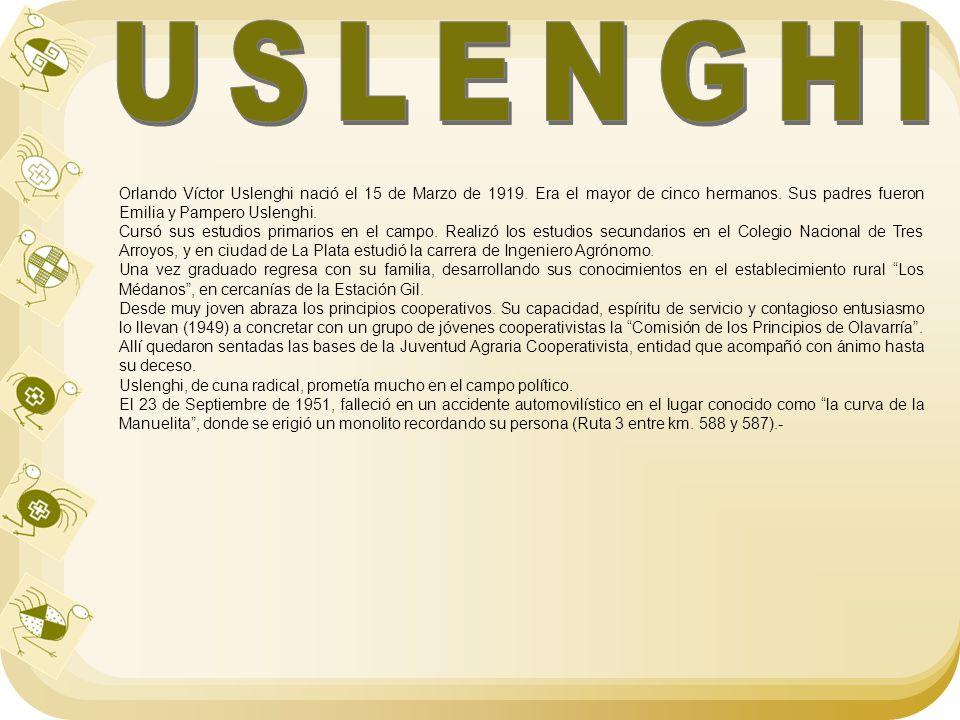 USLENGHI Orlando Víctor Uslenghi nació el 15 de Marzo de 1919. Era el mayor de cinco hermanos. Sus padres fueron Emilia y Pampero Uslenghi.