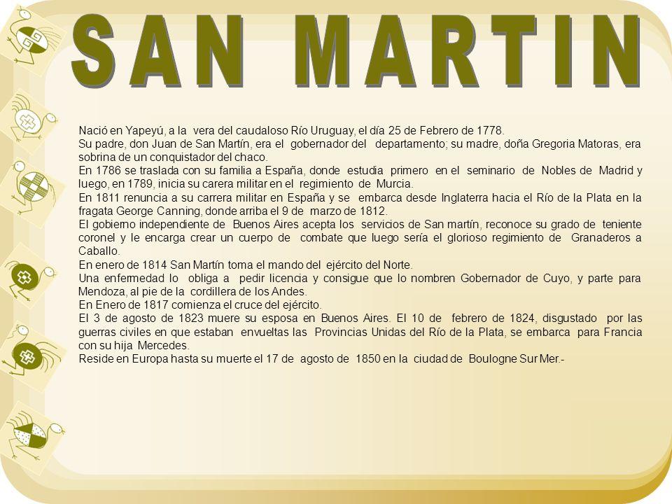 SAN MARTIN Nació en Yapeyú, a la vera del caudaloso Río Uruguay, el día 25 de Febrero de 1778.