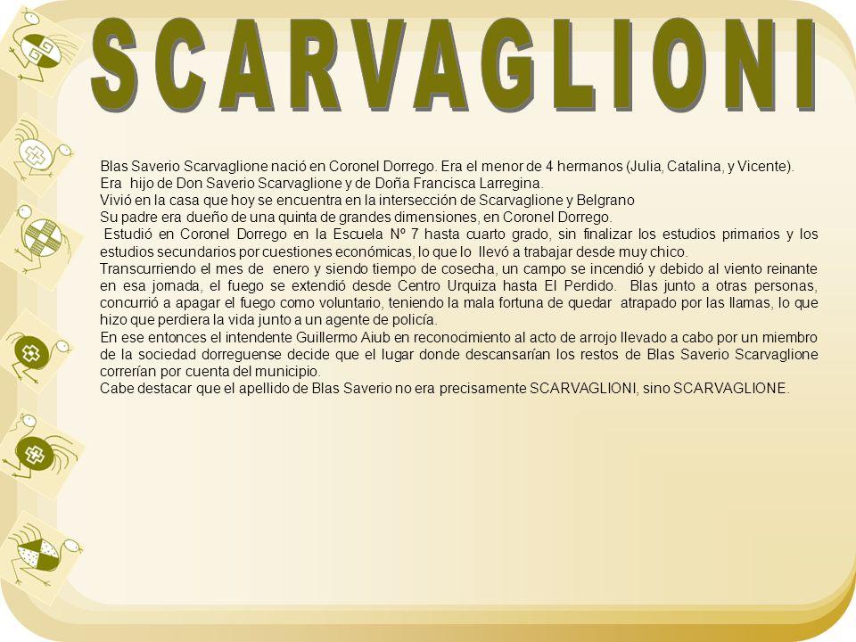 SCARVAGLIONI Blas Saverio Scarvaglione nació en Coronel Dorrego. Era el menor de 4 hermanos (Julia, Catalina, y Vicente).