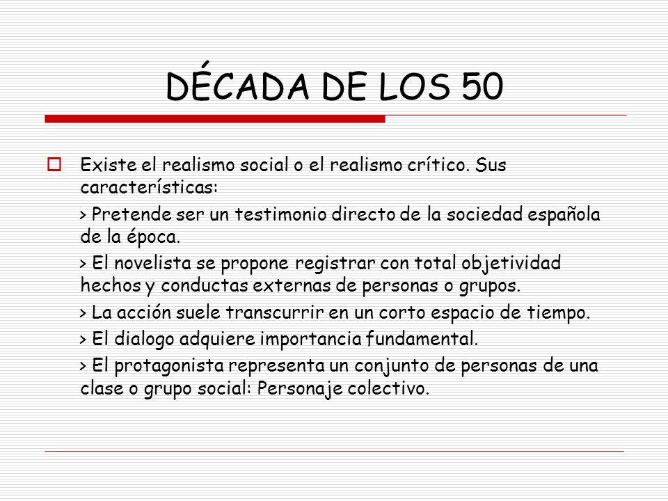 DÉCADA DE LOS 50 Existe el realismo social o el realismo crítico. Sus características:
