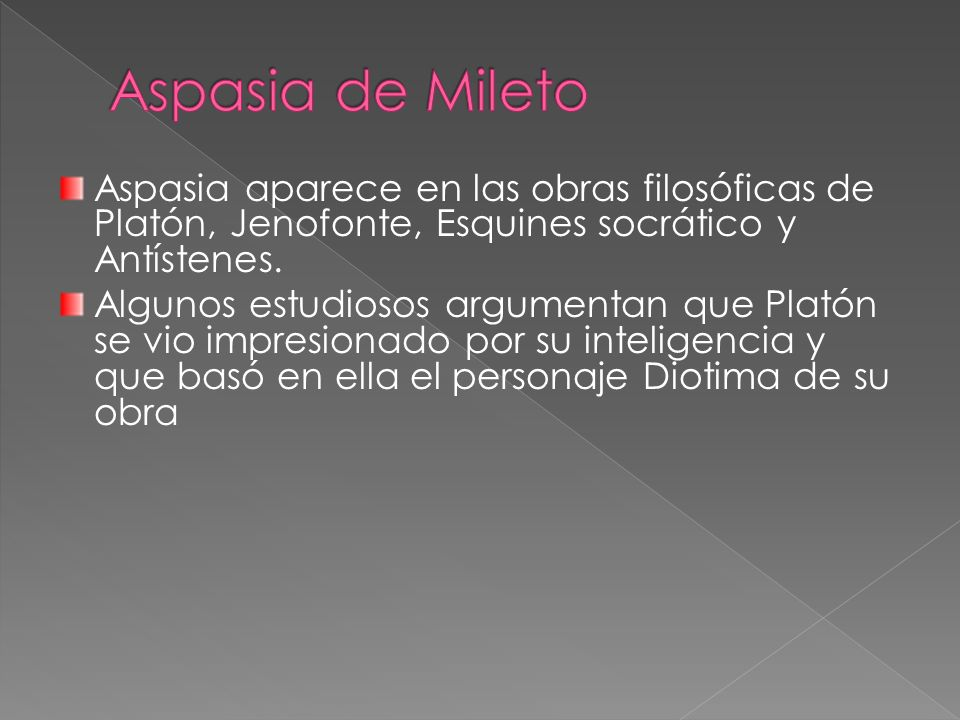 Aspasia de Mileto Aspasia aparece en las obras filosóficas de Platón, Jenofonte, Esquines socrático y Antístenes.