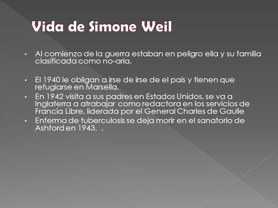 Vida de Simone Weil Al comienzo de la guerra estaban en peligro ella y su familia clasificada como no-aria.