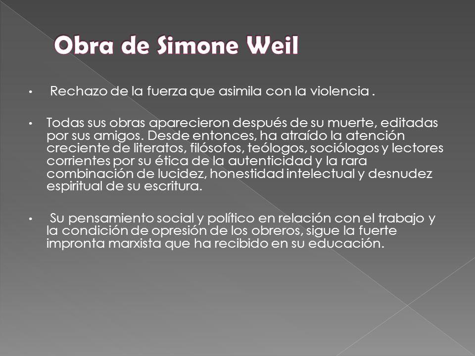 Obra de Simone Weil Rechazo de la fuerza que asimila con la violencia .
