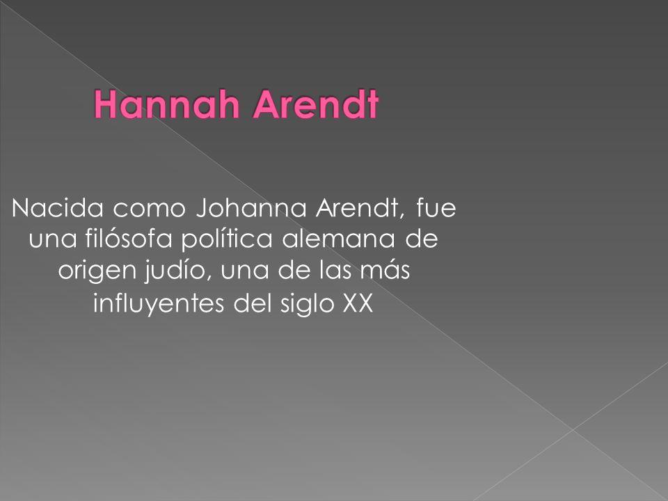 Hannah Arendt Nacida como Johanna Arendt, fue una filósofa política alemana de origen judío, una de las más influyentes del siglo XX.
