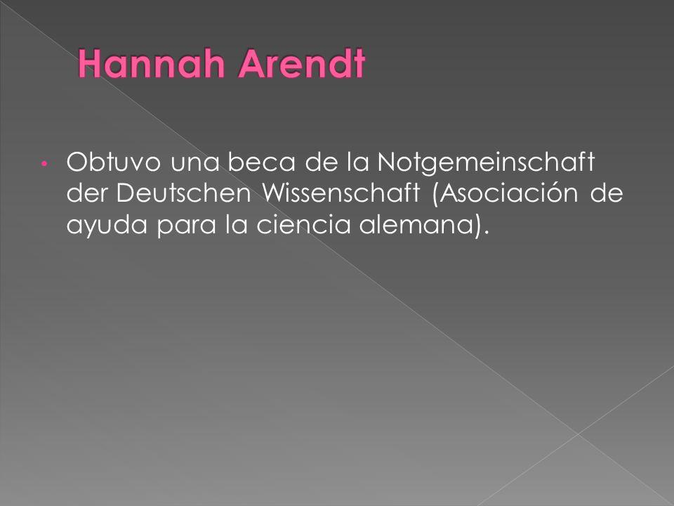 Hannah Arendt Obtuvo una beca de la Notgemeinschaft der Deutschen Wissenschaft (Asociación de ayuda para la ciencia alemana).