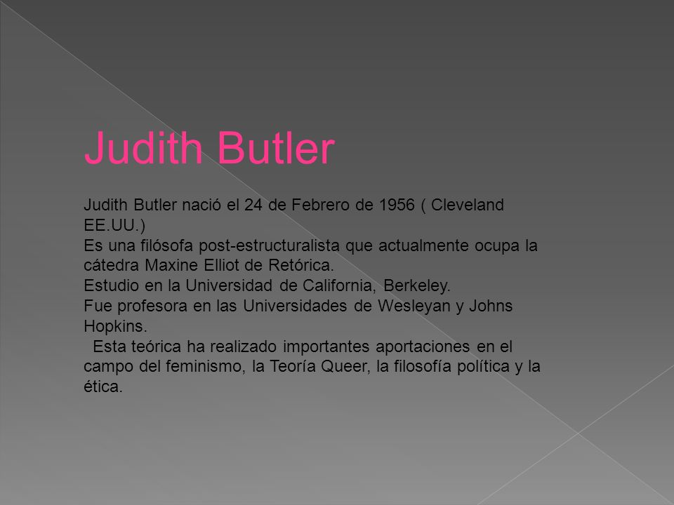 Judith Butler Judith Butler nació el 24 de Febrero de 1956 ( Cleveland EE.UU.)
