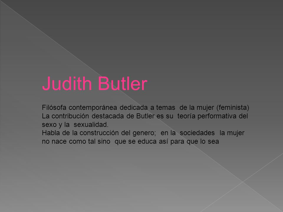 Judith Butler Filósofa contemporánea dedicada a temas de la mujer (feminista)
