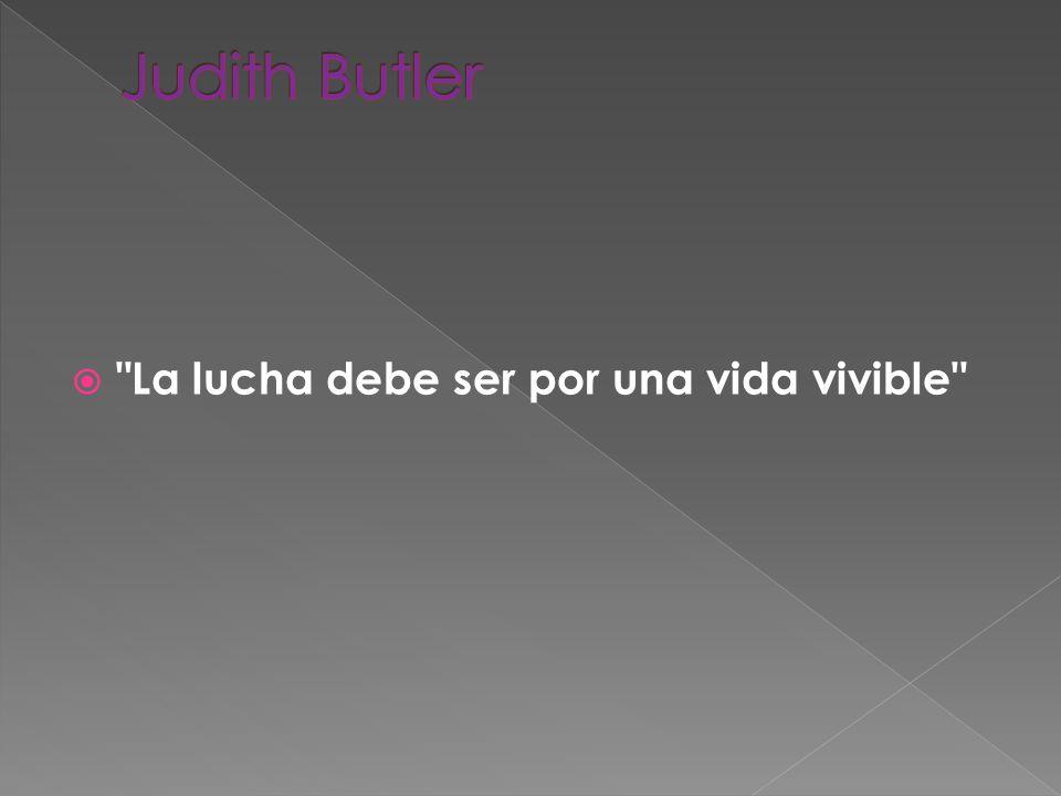 Judith Butler La lucha debe ser por una vida vivible