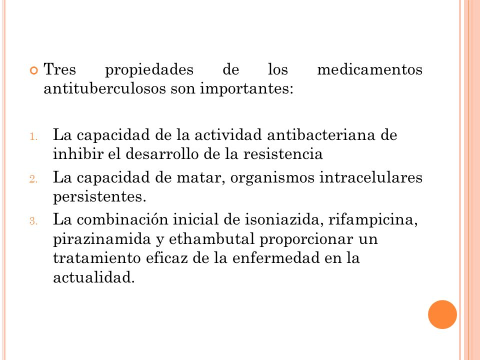 Tres propiedades de los medicamentos antituberculosos son importantes: