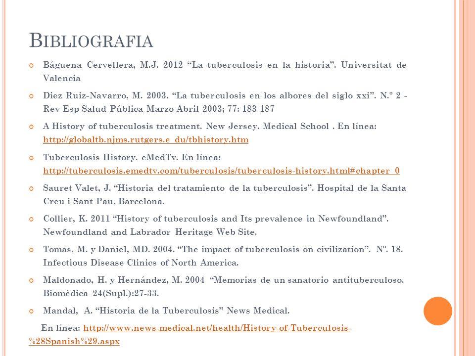 Bibliografia Báguena Cervellera, M.J. 2012 La tuberculosis en la historia . Universitat de Valencia.