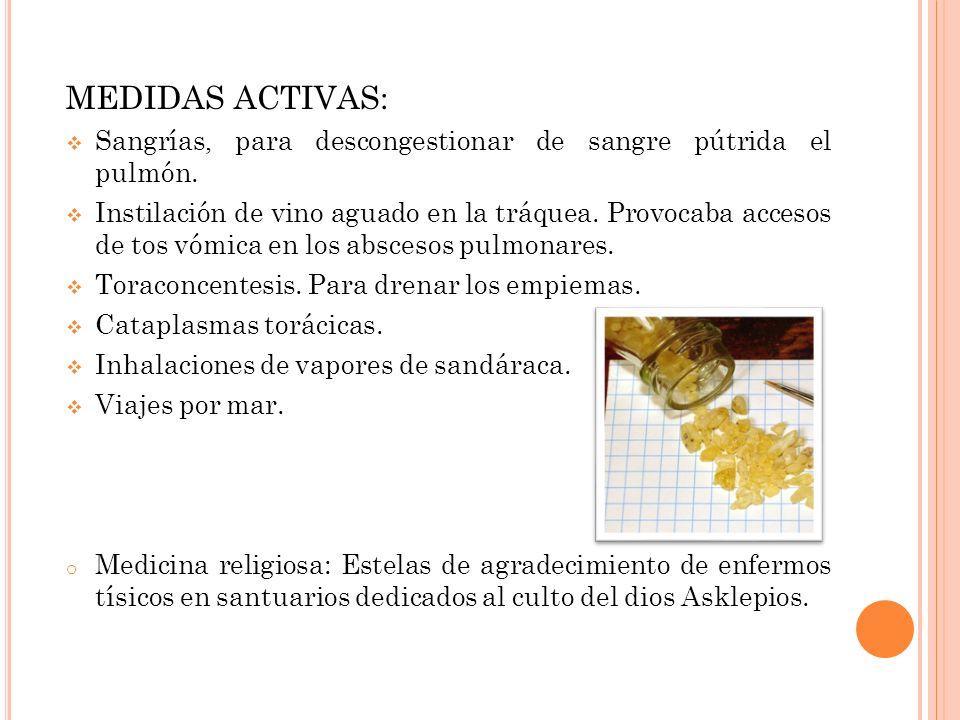 MEDIDAS ACTIVAS: Sangrías, para descongestionar de sangre pútrida el pulmón.