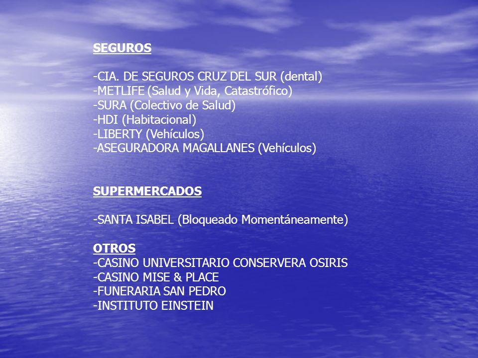 SEGUROS -CIA. DE SEGUROS CRUZ DEL SUR (dental) -METLIFE (Salud y Vida, Catastrófico) -SURA (Colectivo de Salud)
