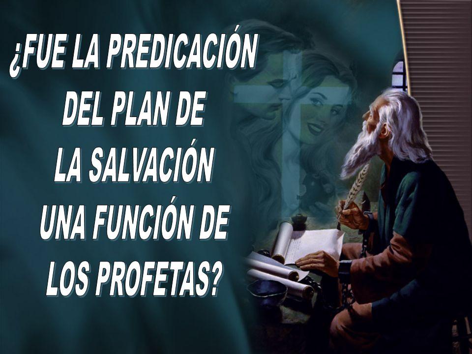 ¿FUE LA PREDICACIÓN DEL PLAN DE LA SALVACIÓN UNA FUNCIÓN DE LOS PROFETAS