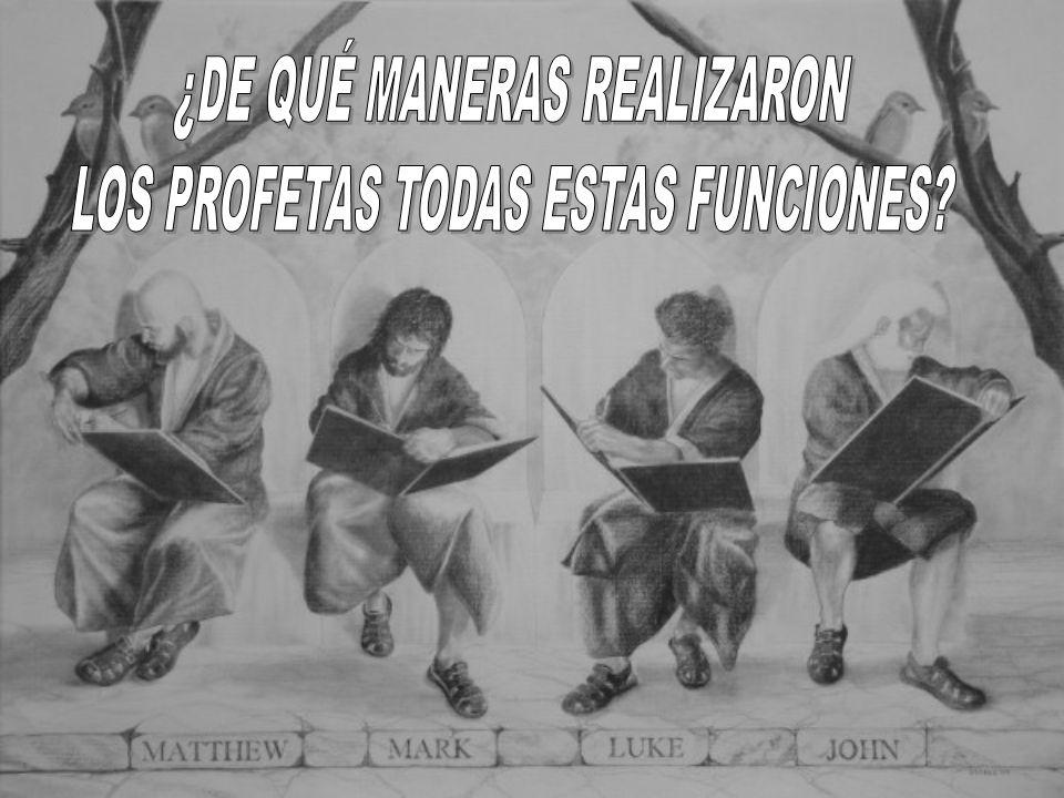 ¿DE QUÉ MANERAS REALIZARON LOS PROFETAS TODAS ESTAS FUNCIONES