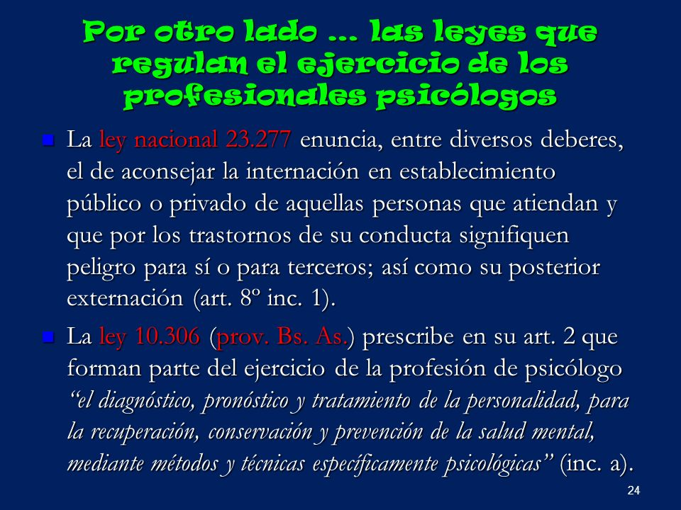 Por otro lado … las leyes que regulan el ejercicio de los profesionales psicólogos