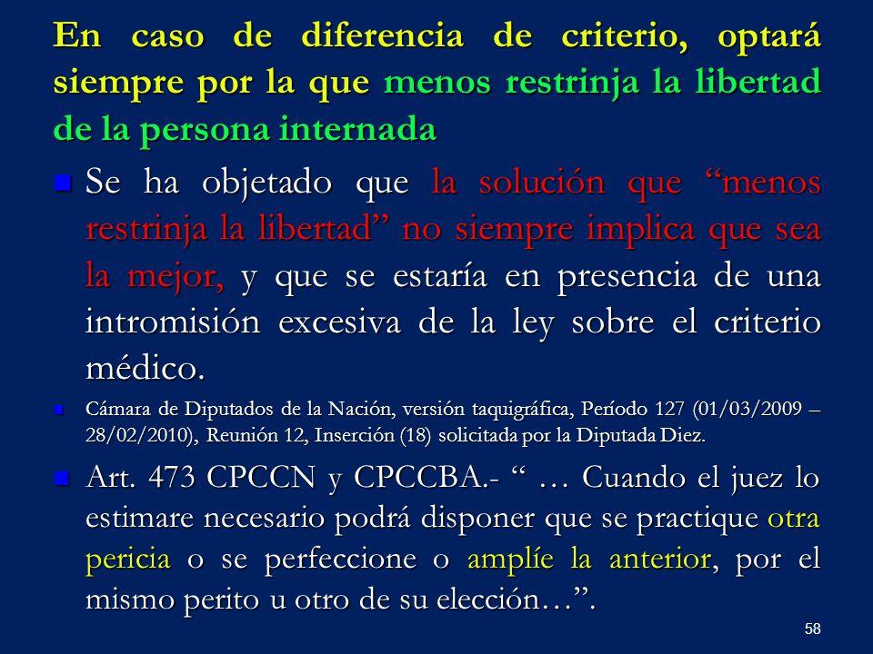 En caso de diferencia de criterio, optará siempre por la que menos restrinja la libertad de la persona internada
