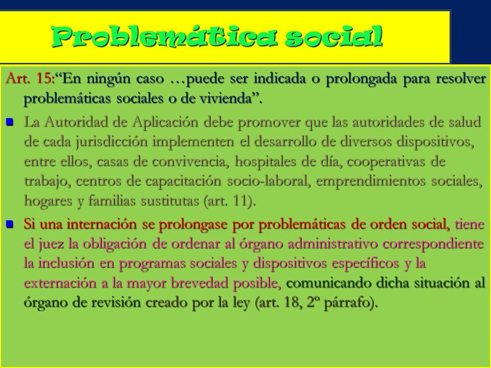 Problemática social Art. 15: En ningún caso …puede ser indicada o prolongada para resolver problemáticas sociales o de vivienda .