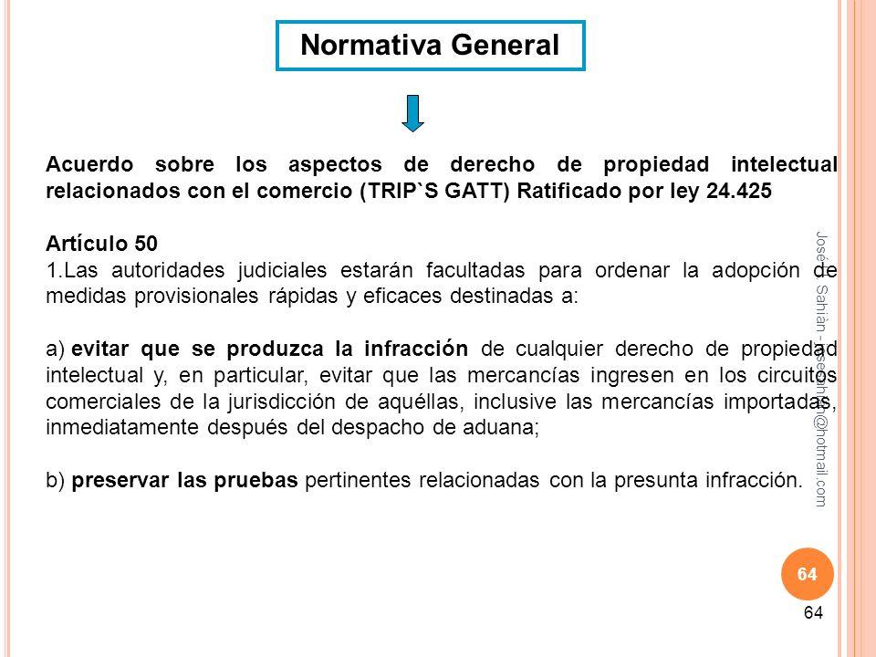 Normativa General Acuerdo sobre los aspectos de derecho de propiedad intelectual relacionados con el comercio (TRIP`S GATT) Ratificado por ley 24.425.