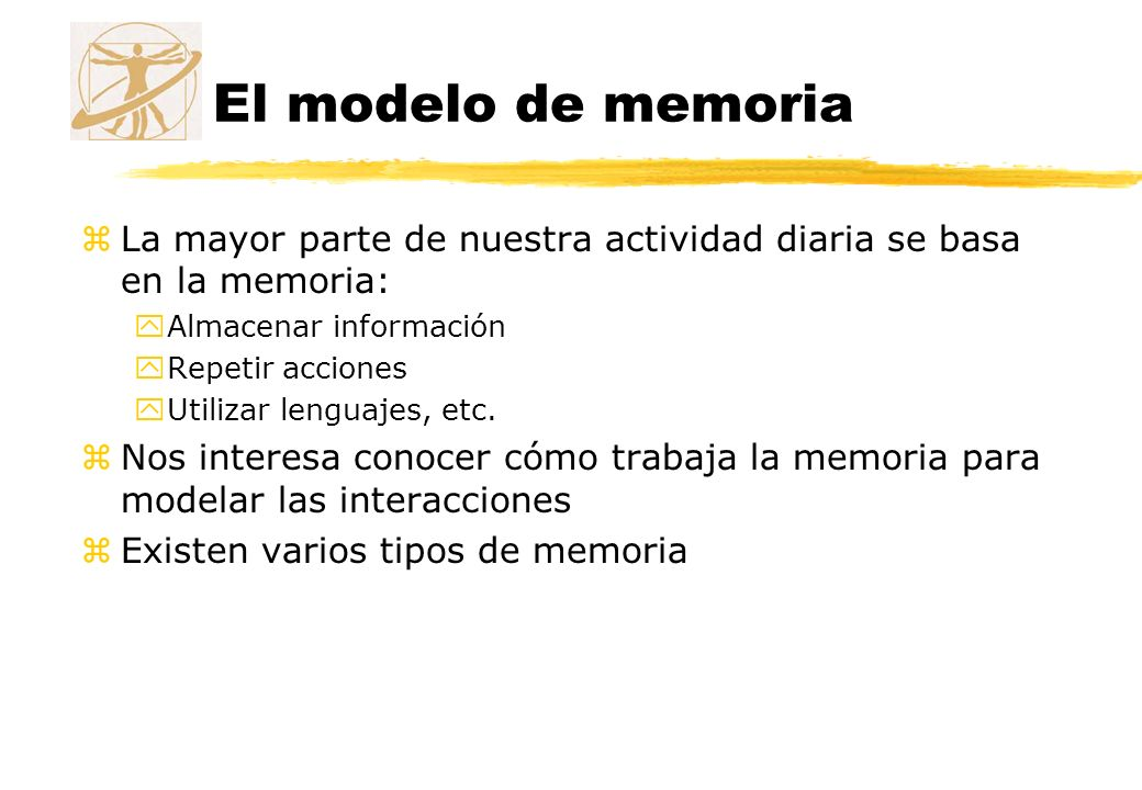 El modelo de memoria La mayor parte de nuestra actividad diaria se basa en la memoria: Almacenar información.