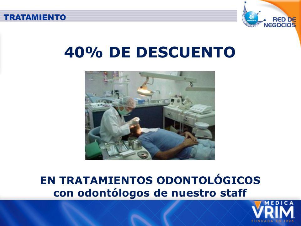 EN TRATAMIENTOS ODONTOLÓGICOS con odontólogos de nuestro staff
