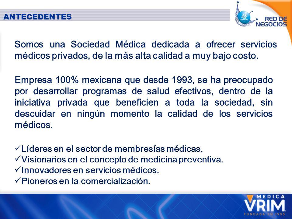 ANTECEDENTES Somos una Sociedad Médica dedicada a ofrecer servicios médicos privados, de la más alta calidad a muy bajo costo.