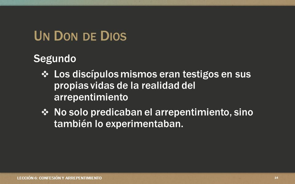 Un Don de Dios Segundo. Los discípulos mismos eran testigos en sus propias vidas de la realidad del arrepentimiento.