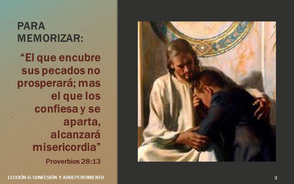 PARA MEMORIZAR: El que encubre sus pecados no prosperará; mas el que los confiesa y se aparta, alcanzará misericordia